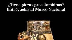 ¿Tiene piezas precolombinas en sus manos? Entréguelas al Museo Nacional
