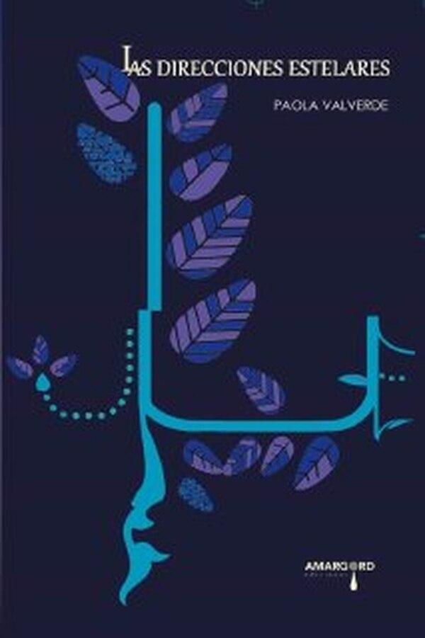 'Las direcciones estelares', de Paola Valverde. Los libros fueron presentados el 26 de julio en el Instituto México.