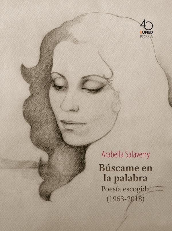 Búscame en la palabra: Poesía escogida (1963-2018), de Arabella Salaverry, se encuentra en las librerías de la UNED y en la Internacional.