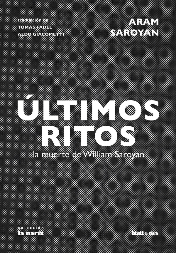 Titulo del libro: Últimos ritos la muerte de William Saroyan Autor: Aram Saroyan Colección : La nariz Traducción de Tomas Facel Aldo Giacometti