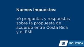 Nuevos impuestos: preguntas y respuestas sobre la propuesta de acuerdo entre Costa Rica y el FMI